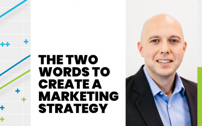 The Two Words That Create a Marketing Strategy