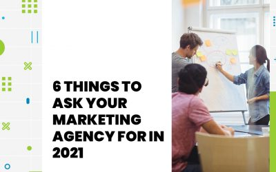 6 Things to Ask Your Marketing Agency for in 2021